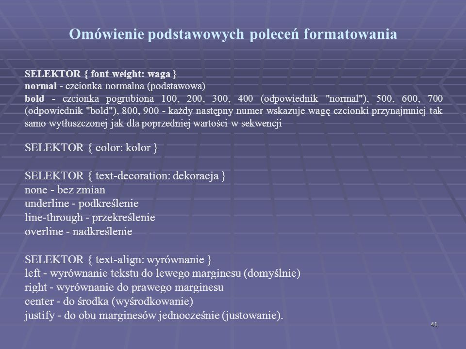 41 Omówienie podstawowych poleceń formatowania SELEKTOR { font-weight: waga } normal - czcionka normalna (podstawowa) bold - czcionka pogrubiona 100,
