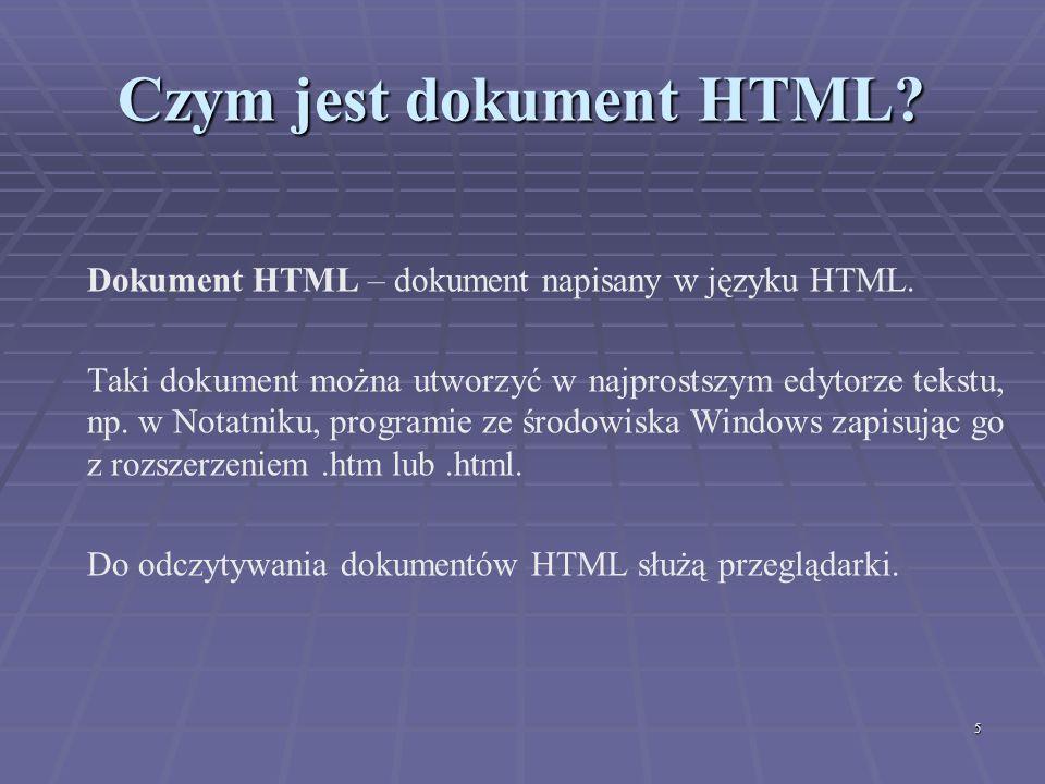5 Czym jest dokument HTML? Dokument HTML – dokument napisany w języku HTML. Taki dokument można utworzyć w najprostszym edytorze tekstu, np. w Notatni