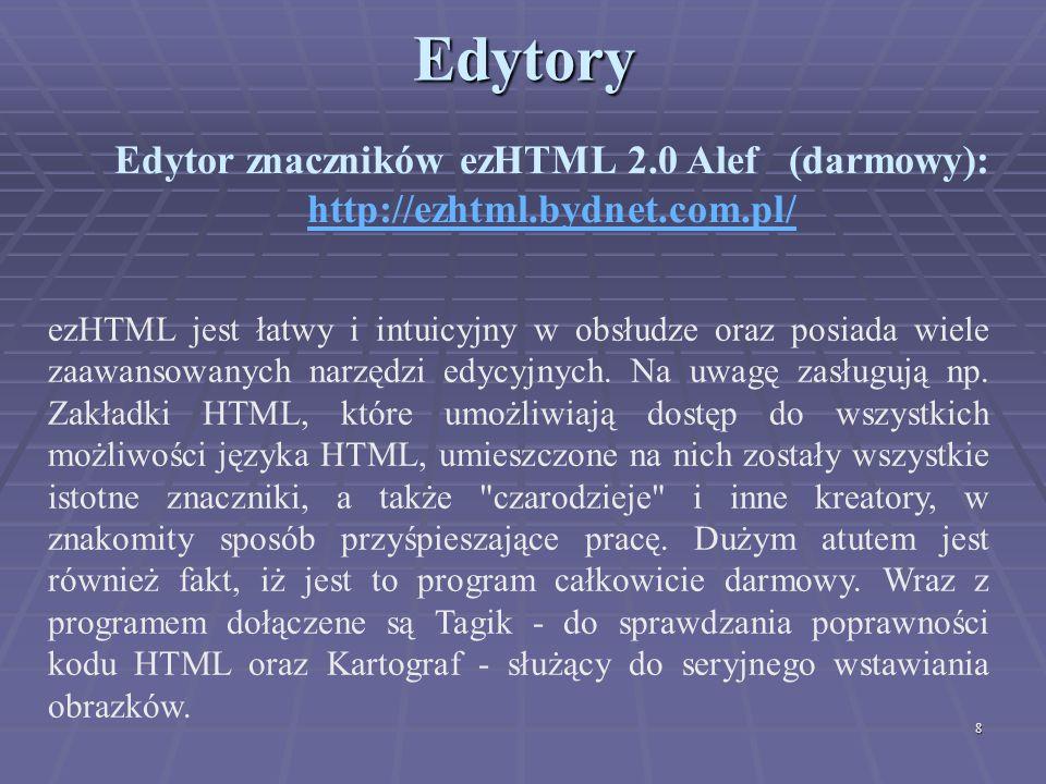 8Edytory Edytor znaczników ezHTML 2.0 Alef (darmowy): http://ezhtml.bydnet.com.pl/ ezHTML jest łatwy i intuicyjny w obsłudze oraz posiada wiele zaawan