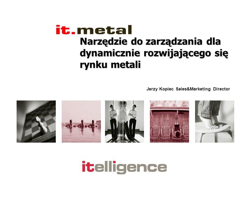 Narzędzie do zarządzania dla dynamicznie rozwijającego się rynku metali Jerzy Kopiec Sales&Marketing Director