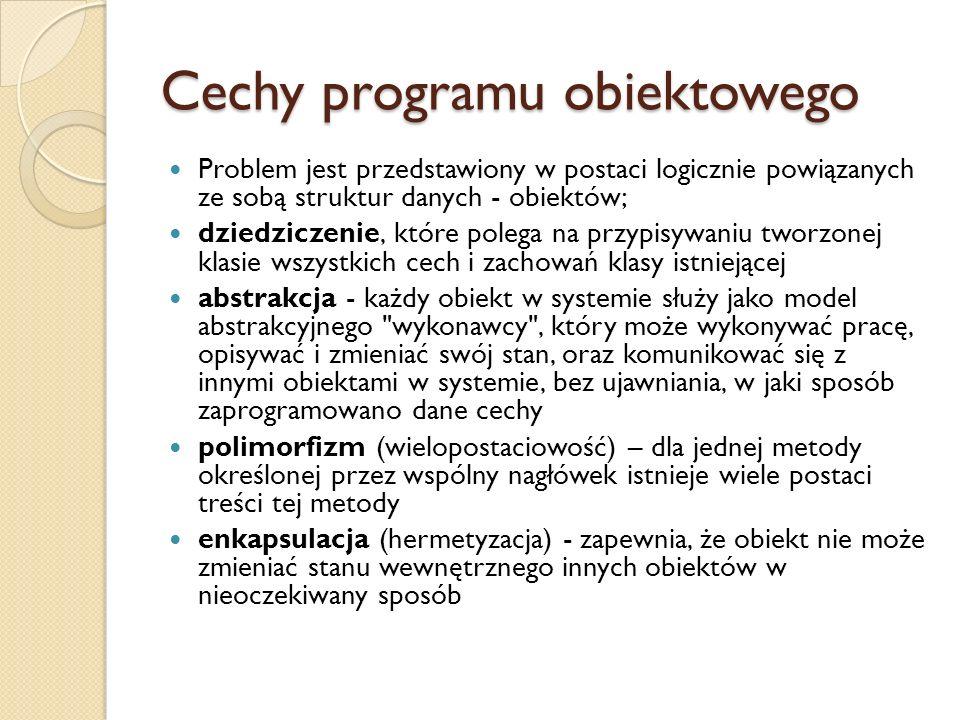 Cechy programu obiektowego Problem jest przedstawiony w postaci logicznie powiązanych ze sobą struktur danych - obiektów; dziedziczenie, które polega