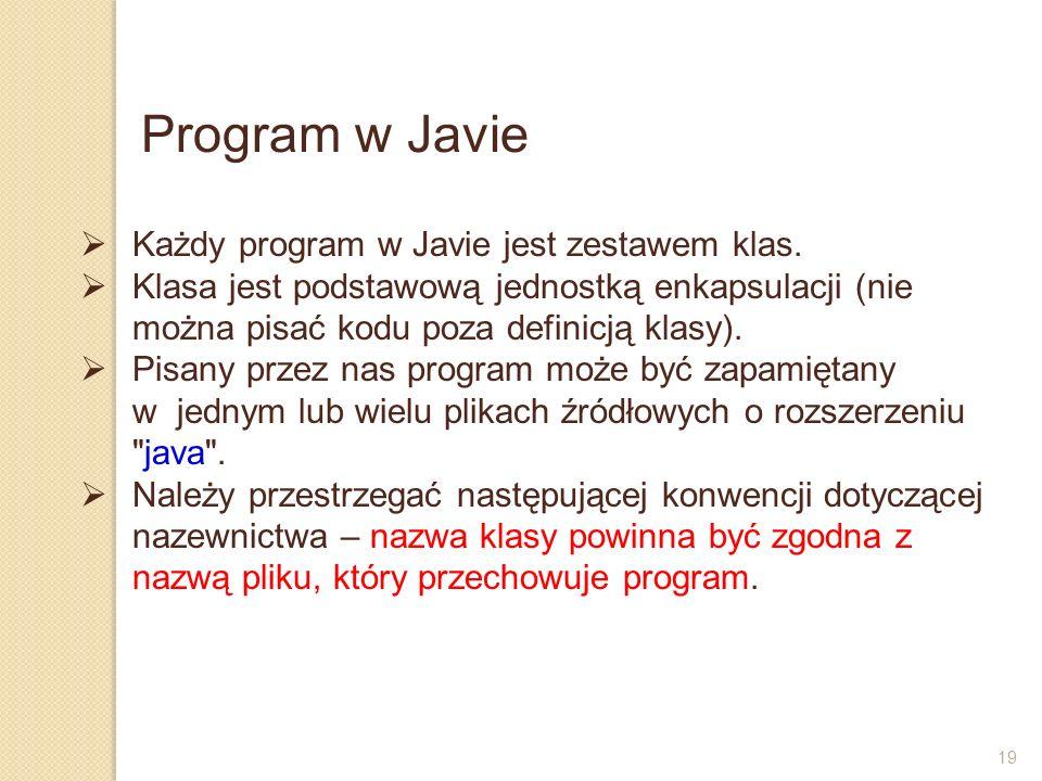 19 Każdy program w Javie jest zestawem klas. Klasa jest podstawową jednostką enkapsulacji (nie można pisać kodu poza definicją klasy). Pisany przez na