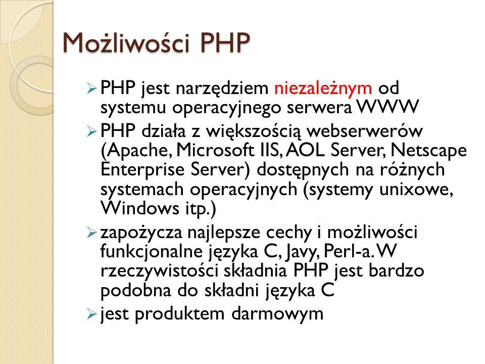 PHP jest narzędziem niezależnym od systemu operacyjnego serwera WWW PHP działa z większością webserwerów (Apache, Microsoft IIS, AOL Server, Netscape