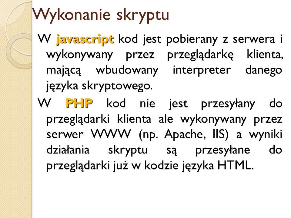 Wykonanie skryptu javascript W javascript kod jest pobierany z serwera i wykonywany przez przeglądarkę klienta, mającą wbudowany interpreter danego ję