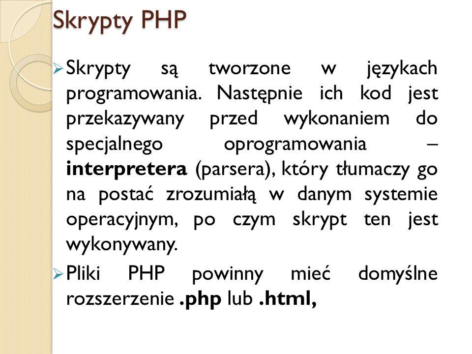Skrypty PHP interpretera Skrypty są tworzone w językach programowania. Następnie ich kod jest przekazywany przed wykonaniem do specjalnego oprogramowa