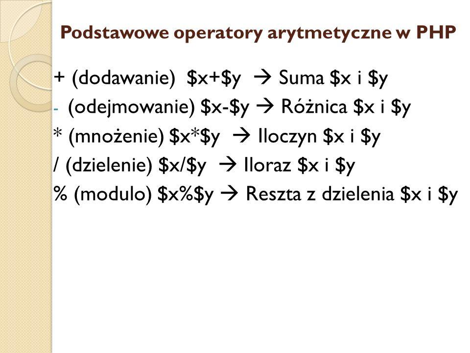 Podstawowe operatory arytmetyczne w PHP + (dodawanie) $x+$y Suma $x i $y - (odejmowanie) $x-$y Różnica $x i $y * (mnożenie) $x*$y Iloczyn $x i $y / (d