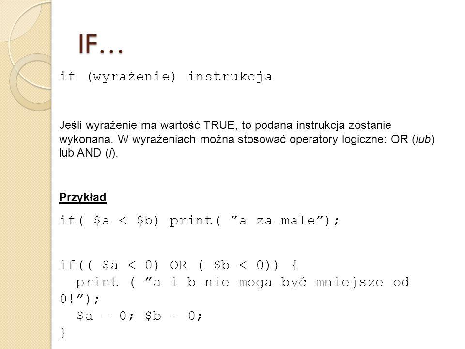 if (wyrażenie) instrukcja Jeśli wyrażenie ma wartość TRUE, to podana instrukcja zostanie wykonana. W wyrażeniach można stosować operatory logiczne: OR