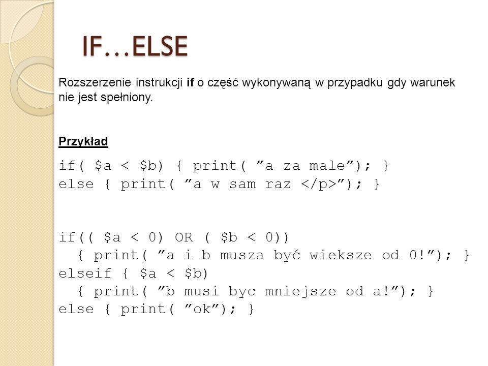 Rozszerzenie instrukcji if o część wykonywaną w przypadku gdy warunek nie jest spełniony. Przykład if( $a ); } if(( $a < 0) OR ( $b < 0)) { print( a i
