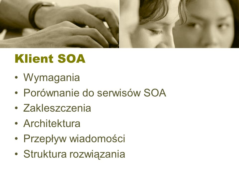 Klient SOA Wymagania Porównanie do serwisów SOA Zakleszczenia Architektura Przepływ wiadomości Struktura rozwiązania