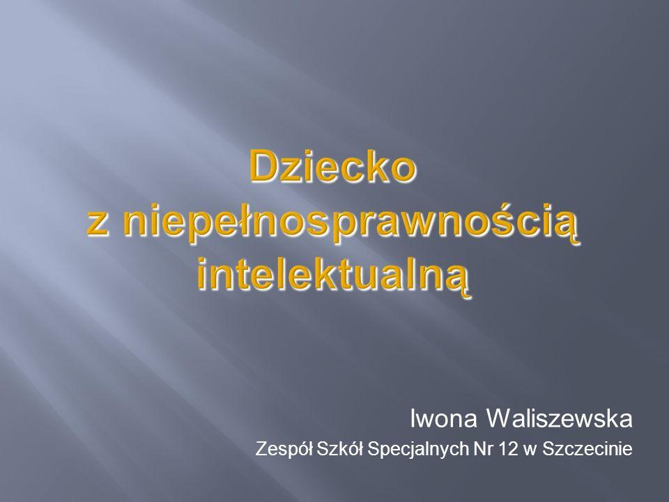 Iwona Waliszewska Zespół Szkół Specjalnych Nr 12 w Szczecinie