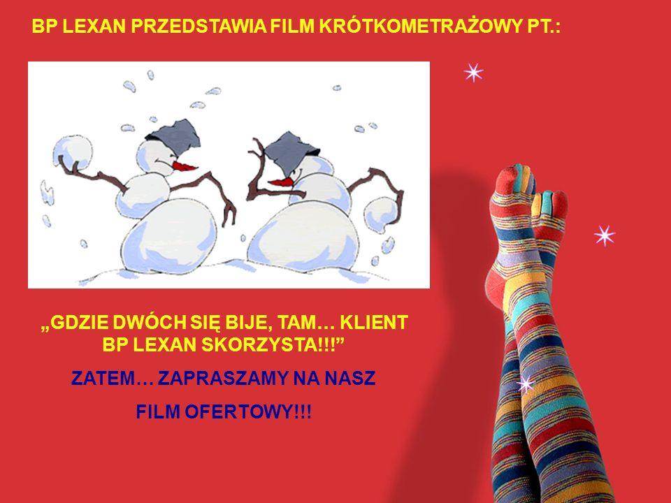 BP LEXAN PRZEDSTAWIA FILM KRÓTKOMETRAŻOWY PT.: GDZIE DWÓCH SIĘ BIJE, TAM… KLIENT BP LEXAN SKORZYSTA!!! ZATEM… ZAPRASZAMY NA NASZ FILM OFERTOWY!!!