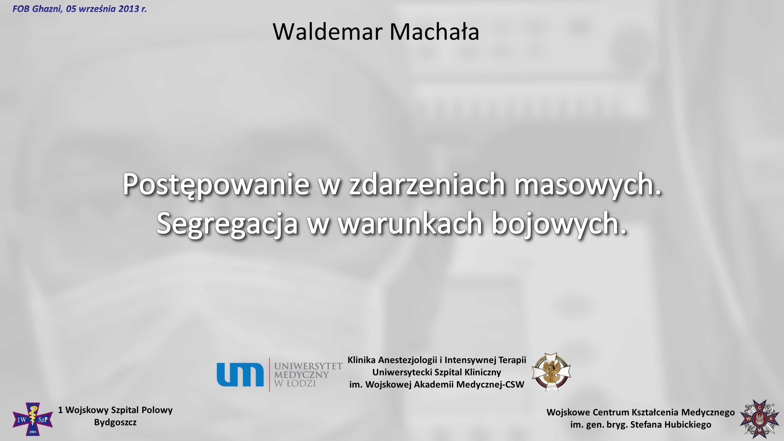 Waldemar Machała Klinika Anestezjologii i Intensywnej Terapii Uniwersytecki Szpital Kliniczny im. Wojskowej Akademii Medycznej-CSW Wojskowe Centrum Ks