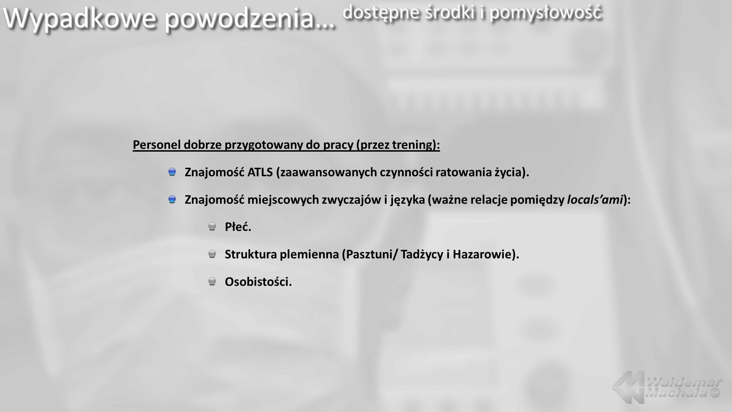 Wypadkowe powodzenia… dostępne środki i pomysłowość Zaplecze (logistyka) i transport: Terminy ważności leków i płynów infuzyjnych.