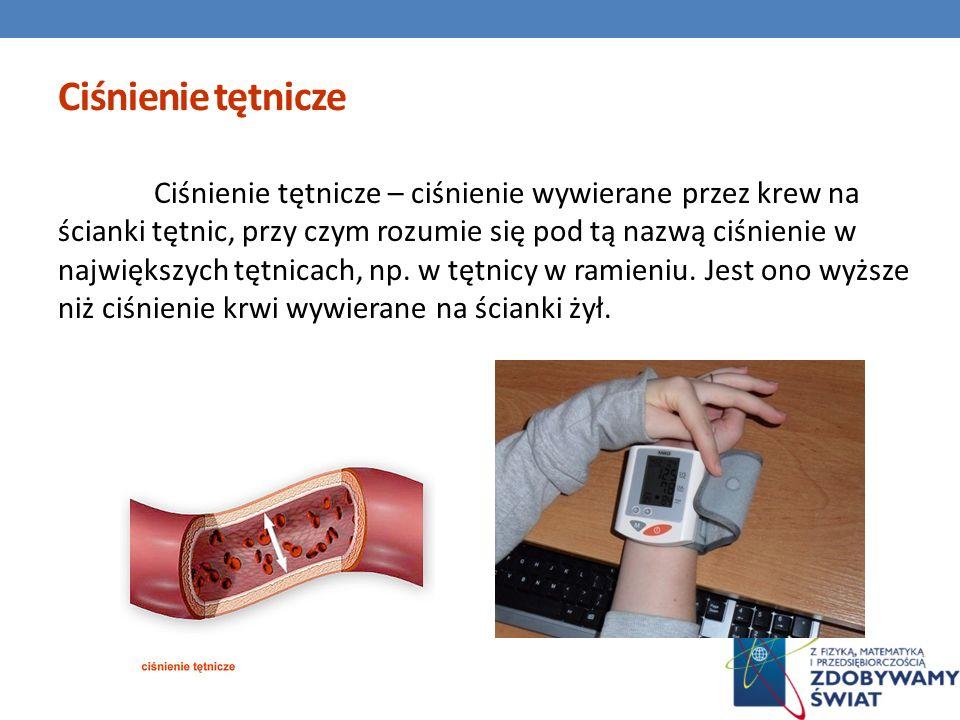 Ciśnienie tętnicze Ciśnienie tętnicze – ciśnienie wywierane przez krew na ścianki tętnic, przy czym rozumie się pod tą nazwą ciśnienie w największych