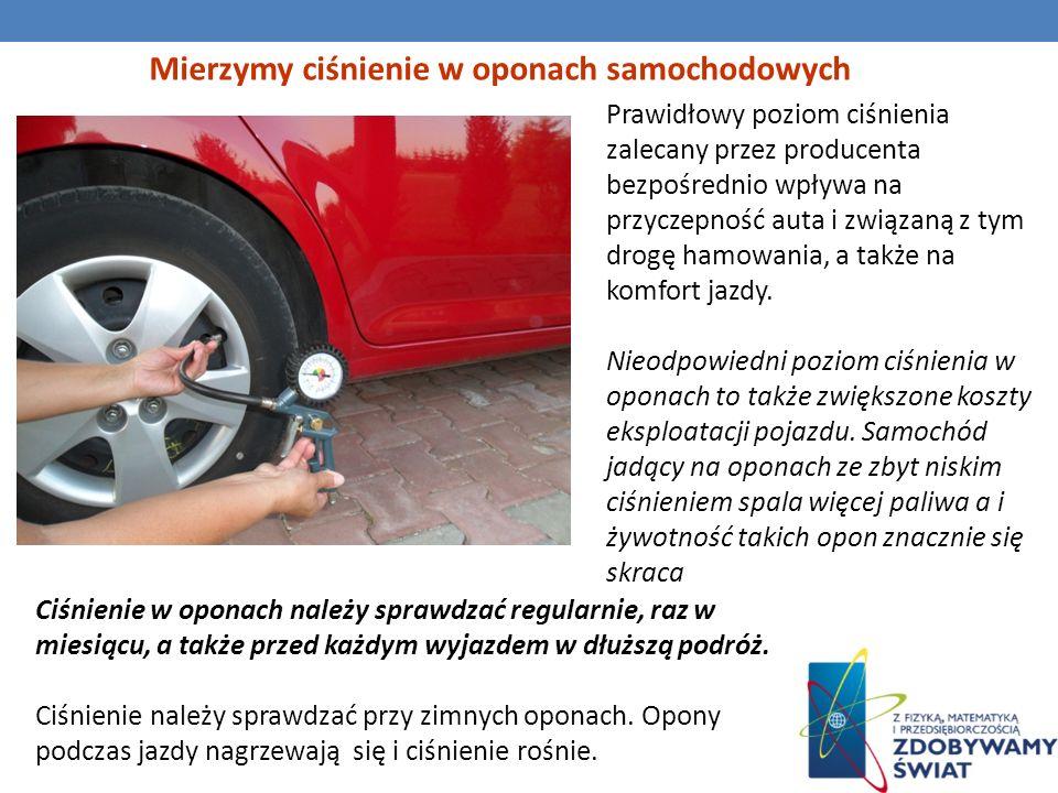 Mierzymy ciśnienie w oponach samochodowych Prawidłowy poziom ciśnienia zalecany przez producenta bezpośrednio wpływa na przyczepność auta i związaną z