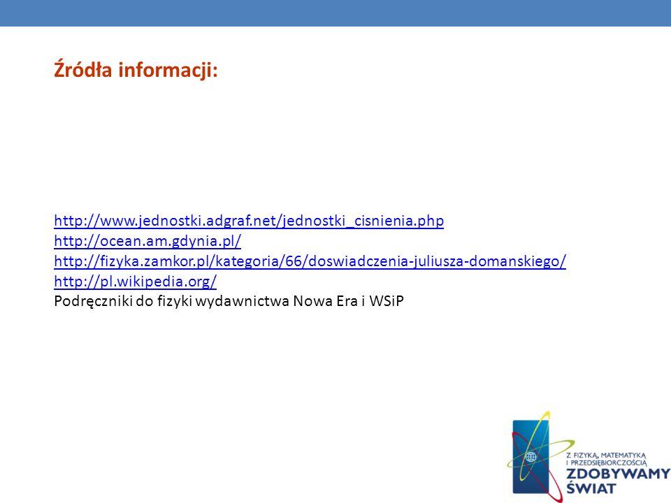 Źródła informacji: http://www.jednostki.adgraf.net/jednostki_cisnienia.php http://ocean.am.gdynia.pl/ http://fizyka.zamkor.pl/kategoria/66/doswiadczen