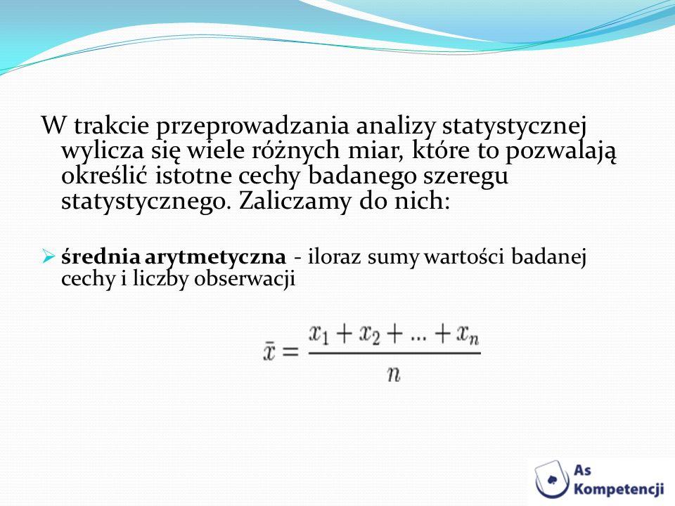 W trakcie przeprowadzania analizy statystycznej wylicza się wiele różnych miar, które to pozwalają określić istotne cechy badanego szeregu statystyczn