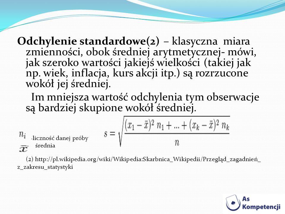 Odchylenie standardowe(2) – klasyczna miara zmienności, obok średniej arytmetycznej- mówi, jak szeroko wartości jakiejś wielkości (takiej jak np. wiek