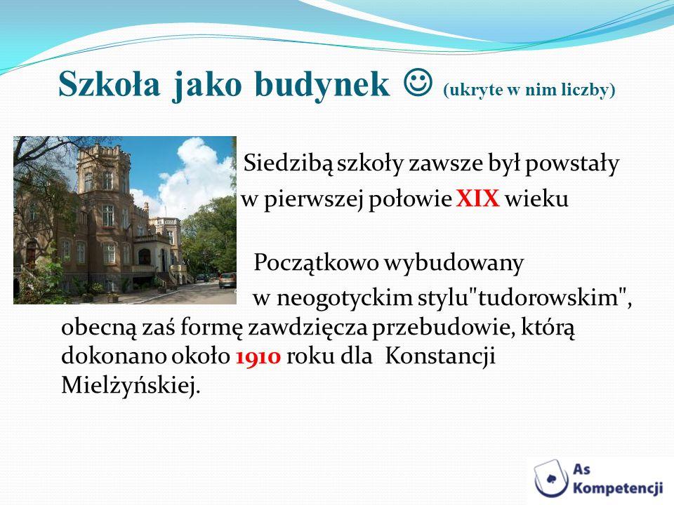 Szkoła jako budynek (ukryte w nim liczby) Siedzibą szkoły zawsze był powstały w pierwszej połowie XIX wieku pałac. Początkowo wybudowany w neogotyckim