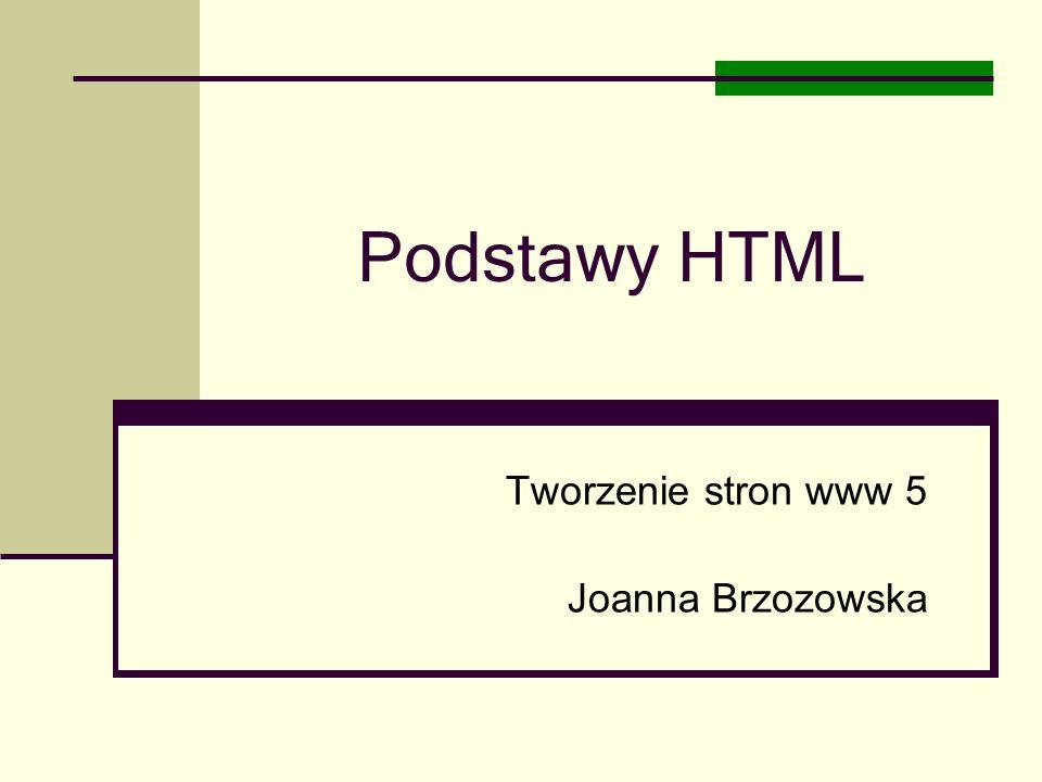 Podstawy HTML Tworzenie stron www 5 Joanna Brzozowska