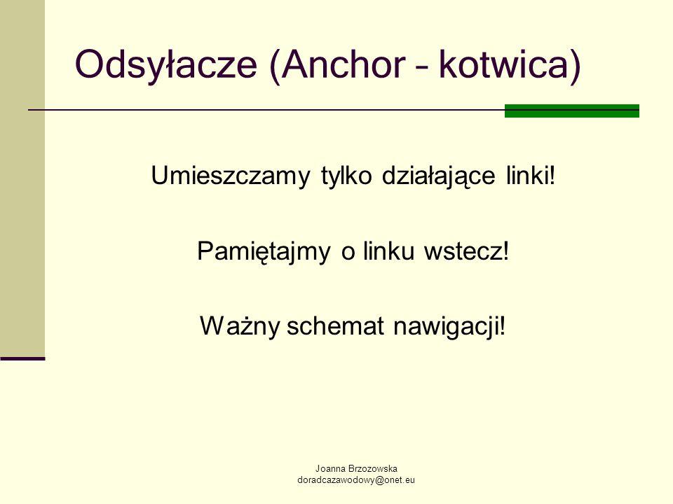 Joanna Brzozowska doradcazawodowy@onet.eu Odsyłacze (Anchor – kotwica) Umieszczamy tylko działające linki! Pamiętajmy o linku wstecz! Ważny schemat na