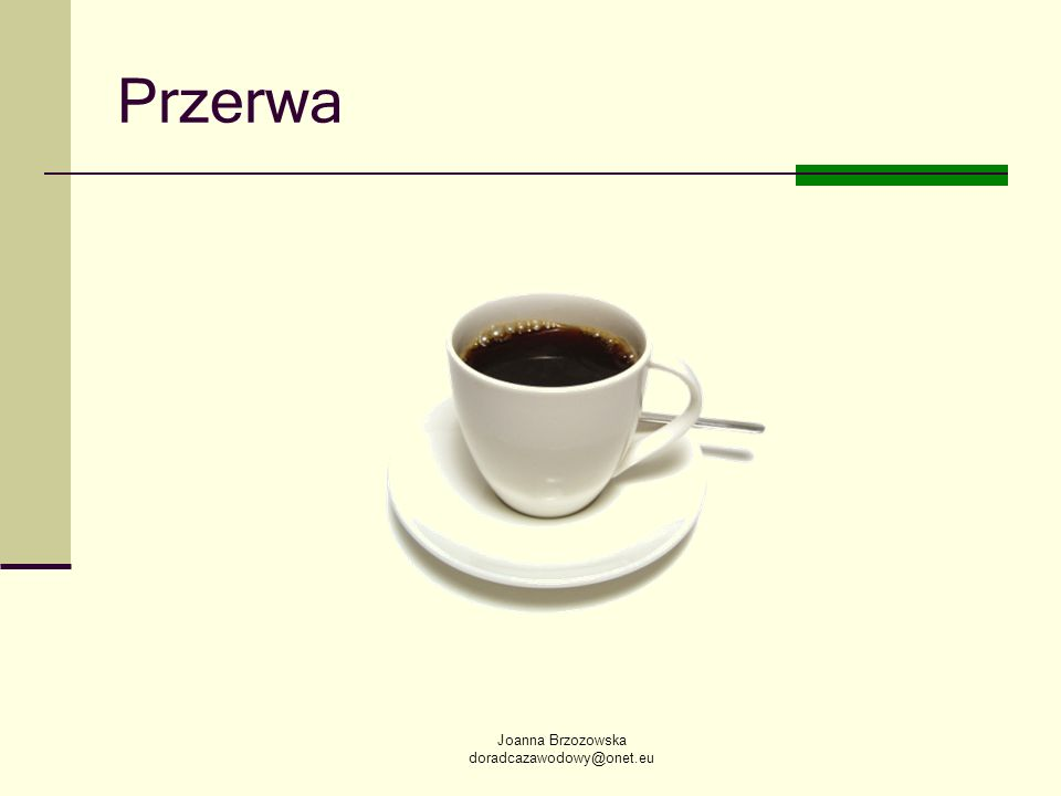 Joanna Brzozowska doradcazawodowy@onet.eu Przerwa