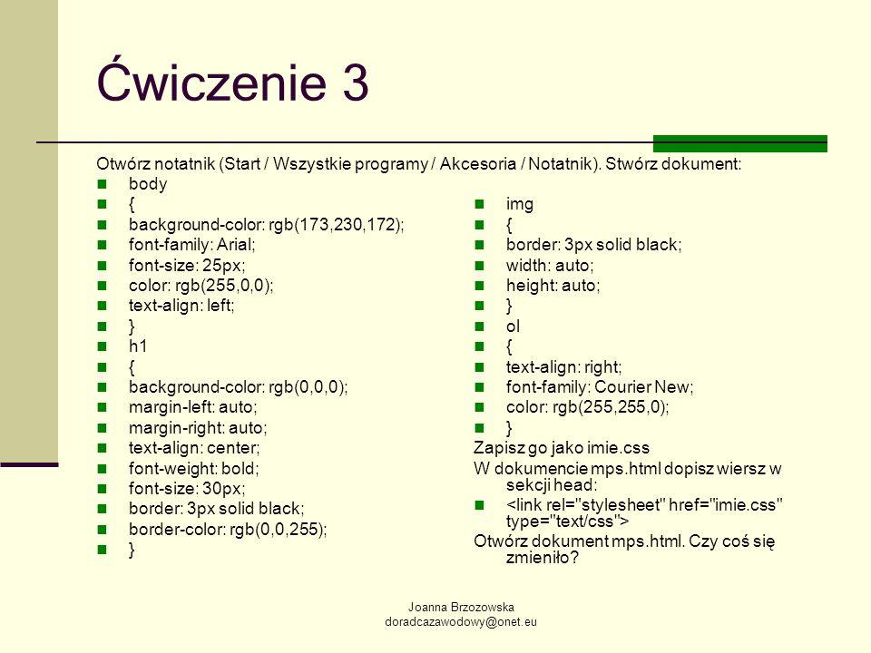 Joanna Brzozowska doradcazawodowy@onet.eu Ćwiczenie 3 Otwórz notatnik (Start / Wszystkie programy / Akcesoria / Notatnik). Stwórz dokument: body { bac