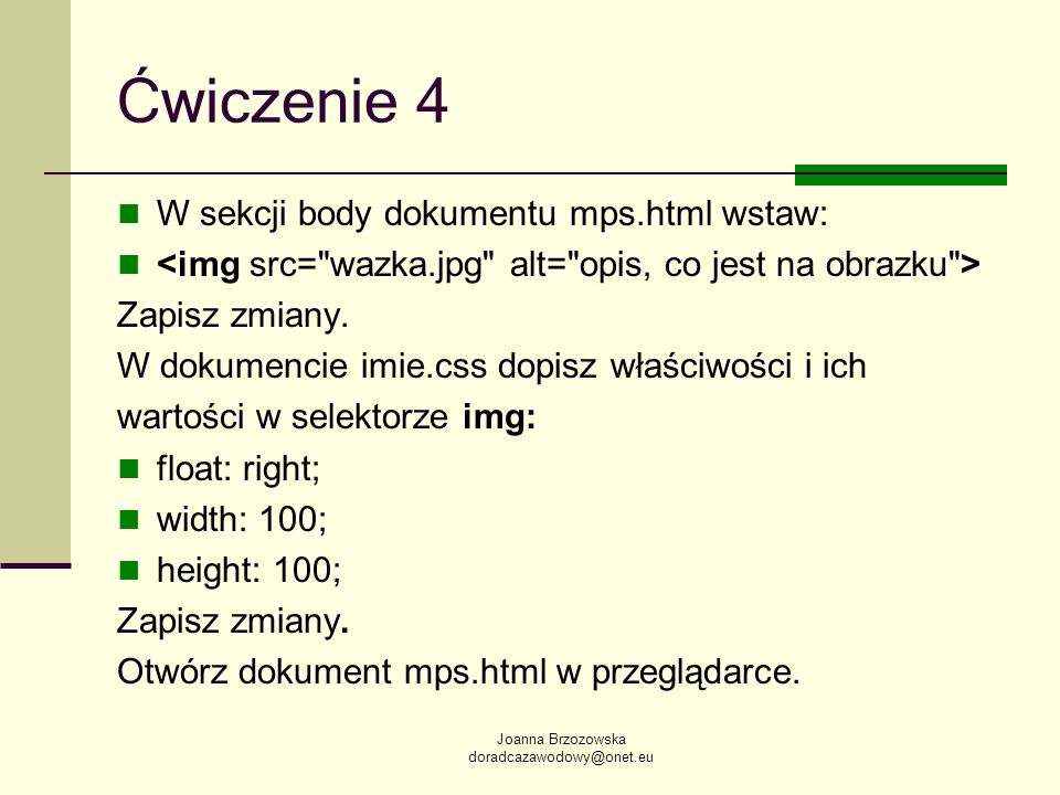 Joanna Brzozowska doradcazawodowy@onet.eu Ćwiczenie 4 W sekcji body dokumentu mps.html wstaw: Zapisz zmiany. W dokumencie imie.css dopisz właściwości
