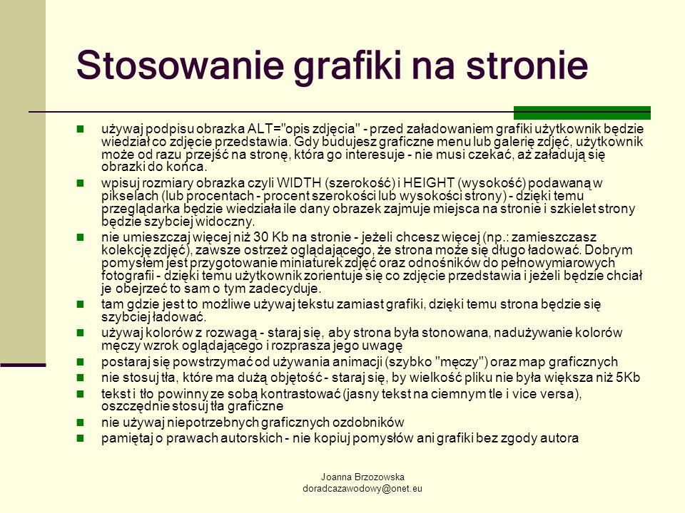 Joanna Brzozowska doradcazawodowy@onet.eu Stosowanie grafiki na stronie używaj podpisu obrazka ALT=
