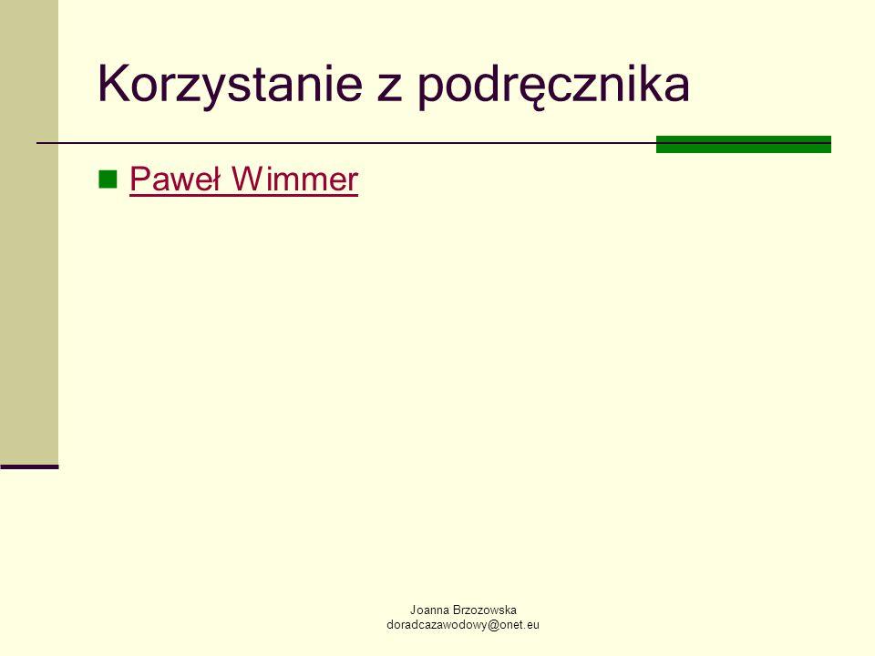 Joanna Brzozowska doradcazawodowy@onet.eu Korzystanie z podręcznika Paweł Wimmer