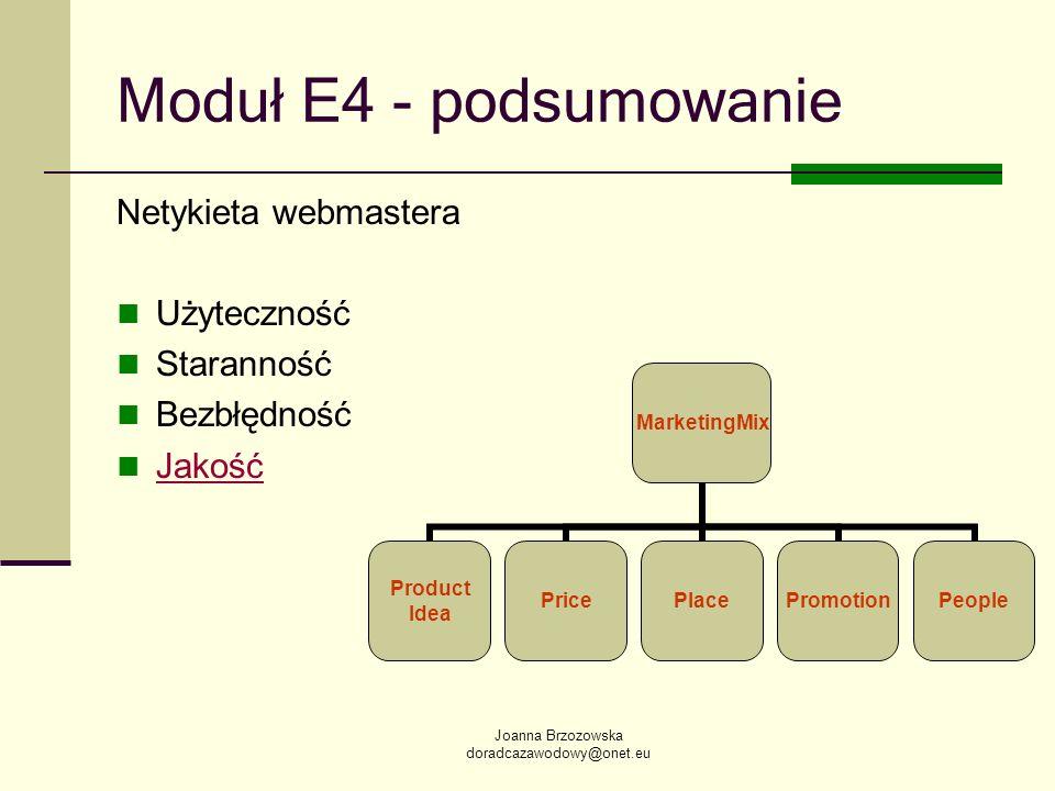 Joanna Brzozowska doradcazawodowy@onet.eu Moduł E4 - podsumowanie Netykieta webmastera Użyteczność Staranność Bezbłędność Jakość MarketingMix Product