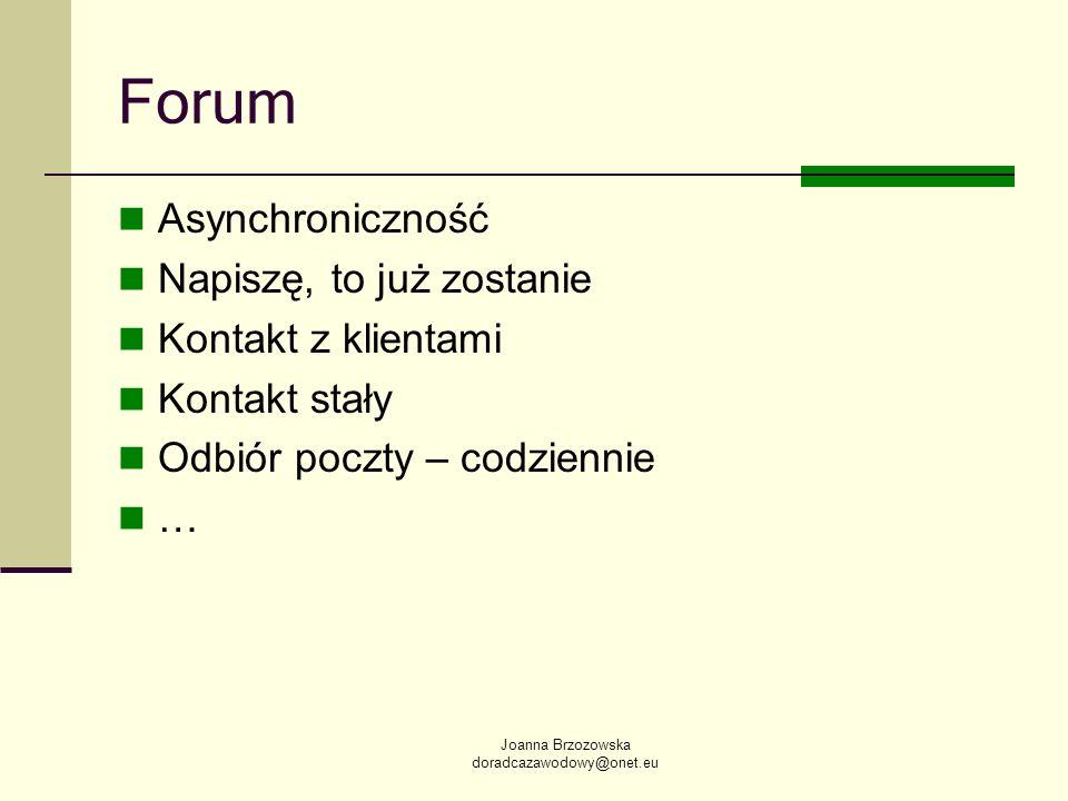 Joanna Brzozowska doradcazawodowy@onet.eu Forum Asynchroniczność Napiszę, to już zostanie Kontakt z klientami Kontakt stały Odbiór poczty – codziennie