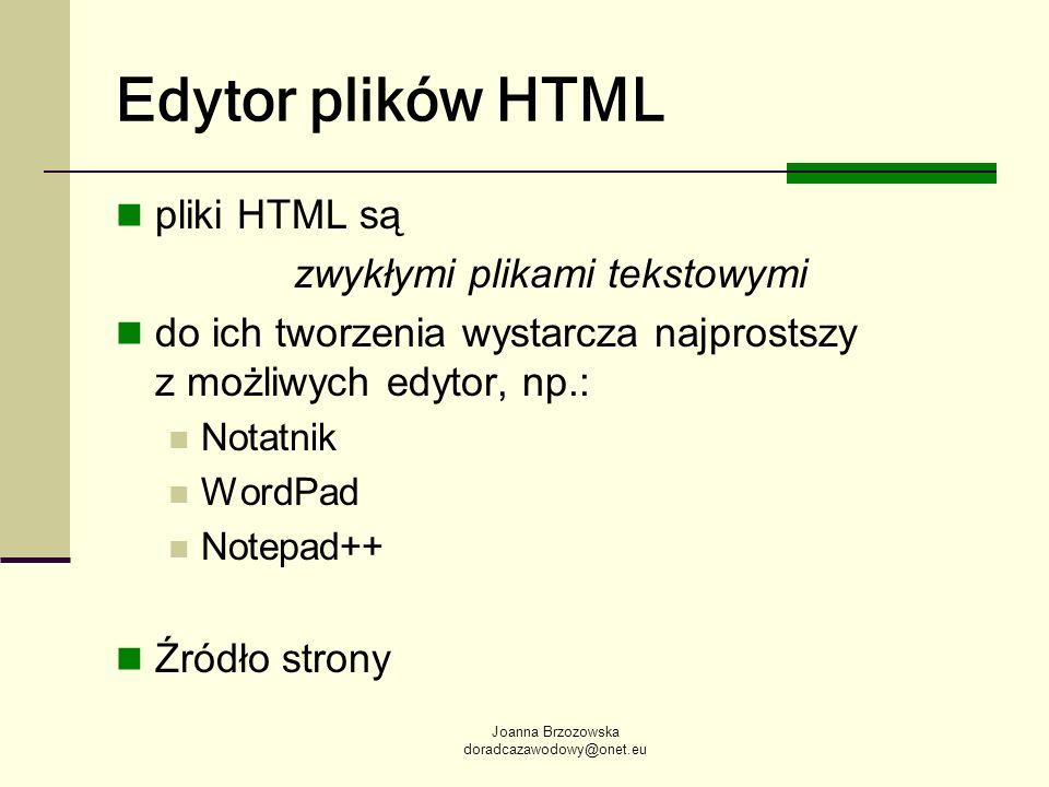 Joanna Brzozowska doradcazawodowy@onet.eu Edytor plików HTML pliki HTML są zwykłymi plikami tekstowymi do ich tworzenia wystarcza najprostszy z możliw