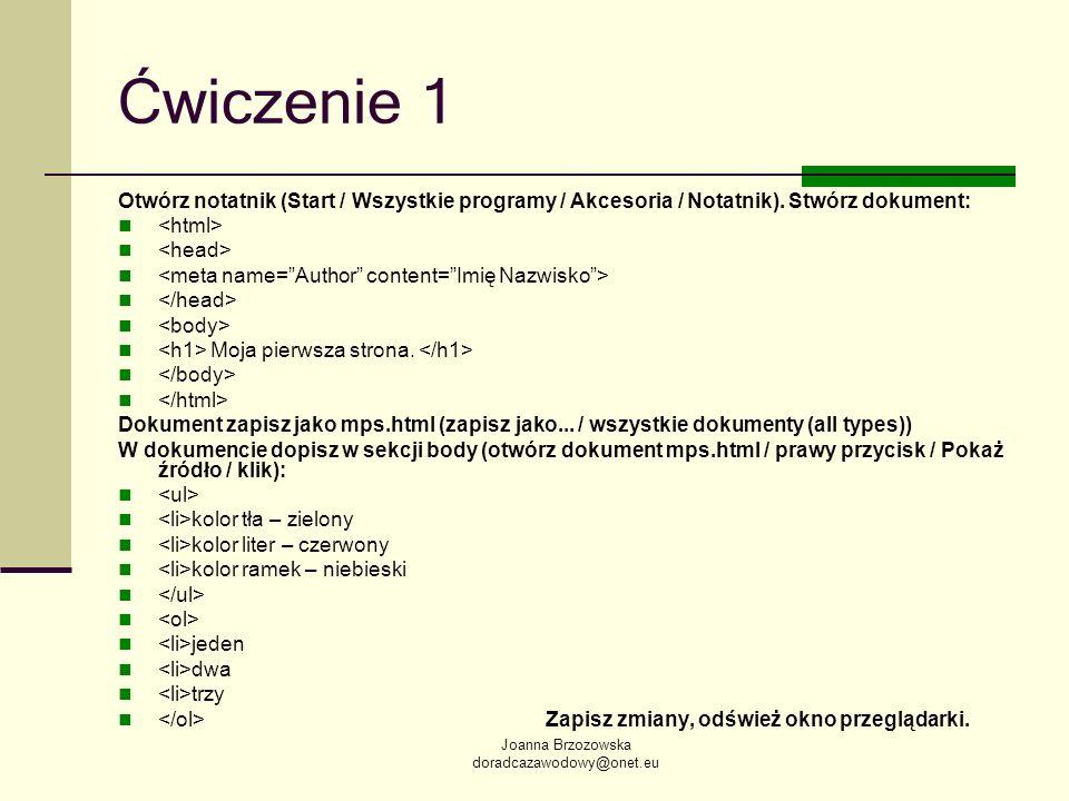 Joanna Brzozowska doradcazawodowy@onet.eu Ćwiczenie 1 Otwórz notatnik (Start / Wszystkie programy / Akcesoria / Notatnik). Stwórz dokument: Moja pierw