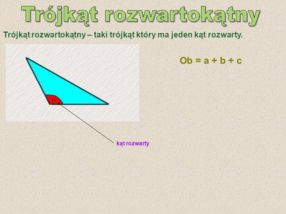 Trójkąt rozwartokątny – taki trójkąt który ma jeden kąt rozwarty. kąt rozwarty Ob = a + b + c