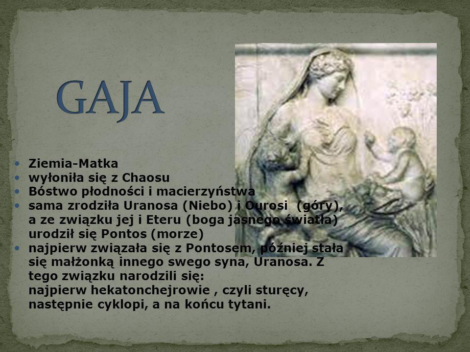 Ziemia-Matka wyłoniła się z Chaosu Bóstwo płodności i macierzyństwa sama zrodziła Uranosa (Niebo) i Ourosi (góry), a ze związku jej i Eteru (boga jasn