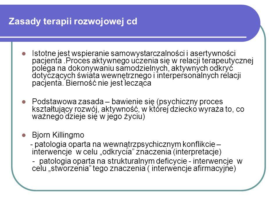 Zasady terapii rozwojowej cd Istotne jest wspieranie samowystarczalności i asertywności pacjenta.Proces aktywnego uczenia się w relacji terapeutycznej