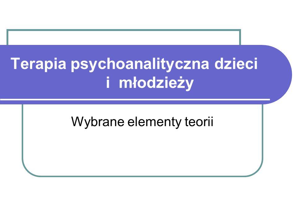 Terapia psychoanalityczna dzieci i młodzieży Wybrane elementy teorii