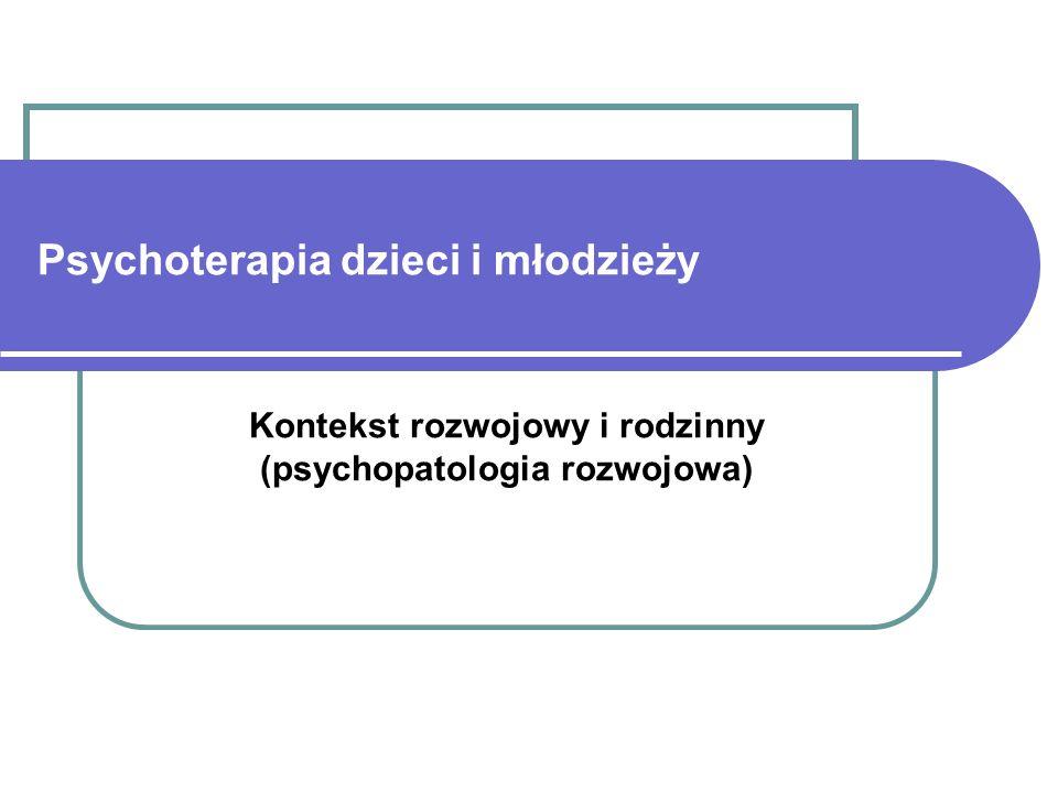 Psychoterapia dzieci i młodzieży Kontekst rozwojowy i rodzinny (psychopatologia rozwojowa)