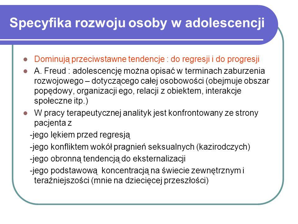 Specyfika rozwoju osoby w adolescencji Dominują przeciwstawne tendencje : do regresji i do progresji A. Freud : adolescencję można opisać w terminach