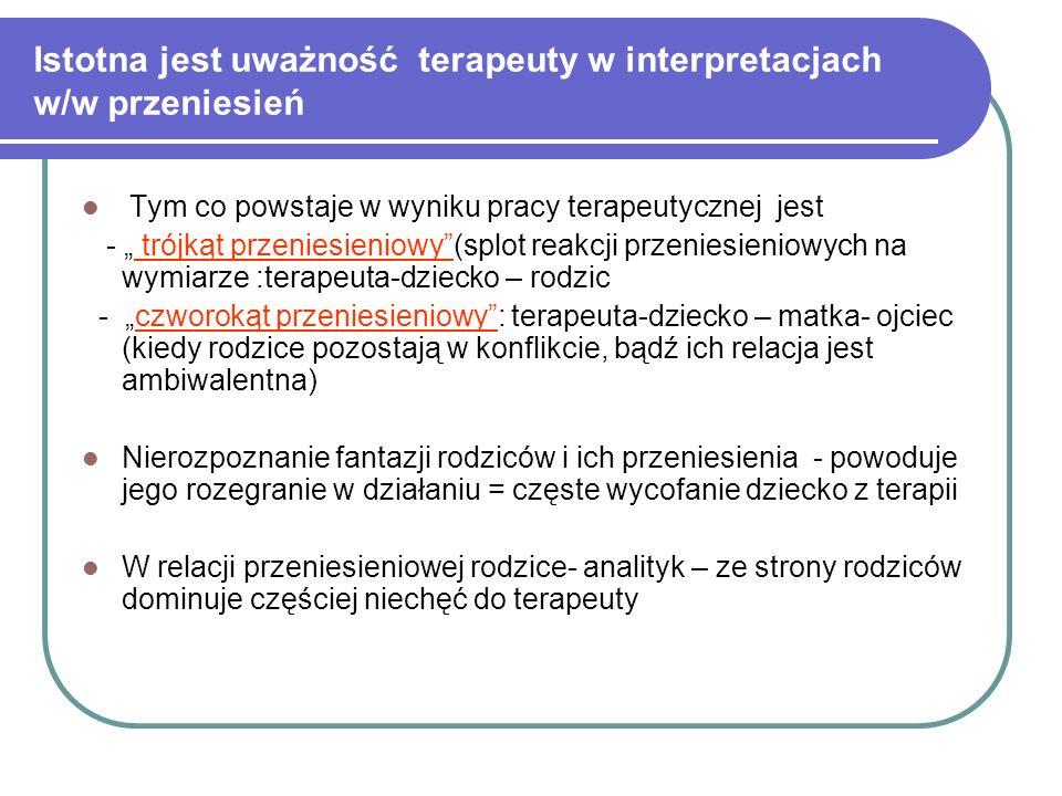 Istotna jest uważność terapeuty w interpretacjach w/w przeniesień Tym co powstaje w wyniku pracy terapeutycznej jest - trójkąt przeniesieniowy(splot r