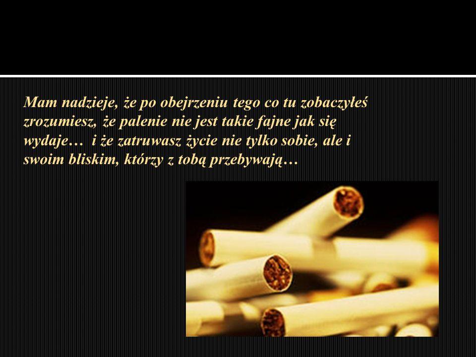 Mam nadzieje, że po obejrzeniu tego co tu zobaczyłeś zrozumiesz, że palenie nie jest takie fajne jak się wydaje… i że zatruwasz życie nie tylko sobie,