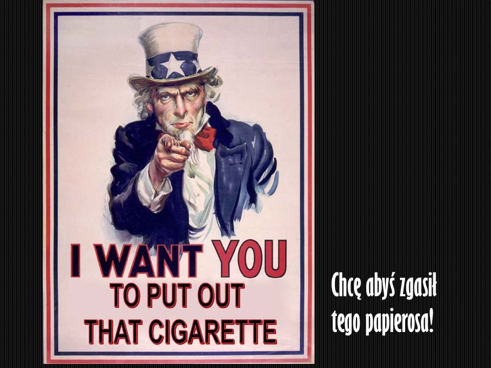 Chcę abyś zgasił tego papierosa!