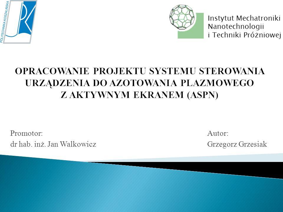 Promotor: dr hab. inż. Jan Walkowicz Autor: Grzegorz Grzesiak Instytut Mechatroniki Nanotechnologii i Techniki Próżniowej