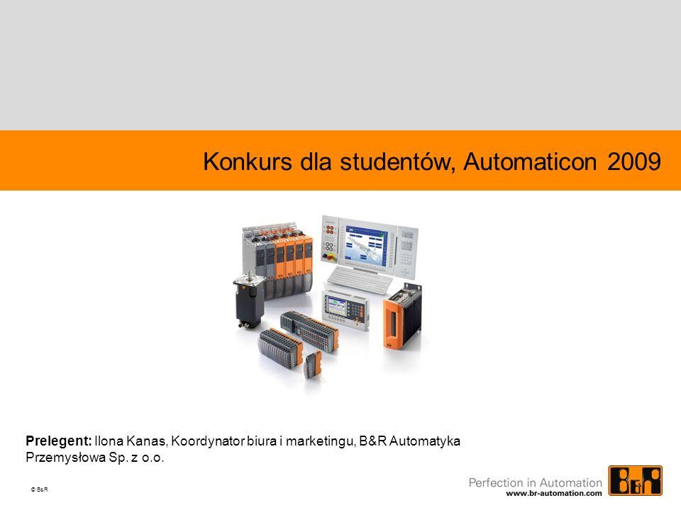 © B & R Konkurs dla studentów, Automaticon 2009 Prelegent: Ilona Kanas, Koordynator biura i marketingu, B&R Automatyka Przemysłowa Sp.
