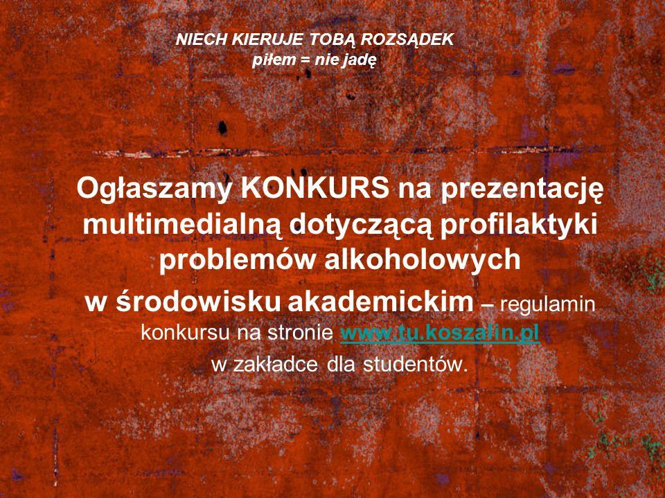 Ogłaszamy KONKURS na prezentację multimedialną dotyczącą profilaktyki problemów alkoholowych w środowisku akademickim – regulamin konkursu na stronie www.tu.koszalin.plwww.tu.koszalin.pl w zakładce dla studentów.