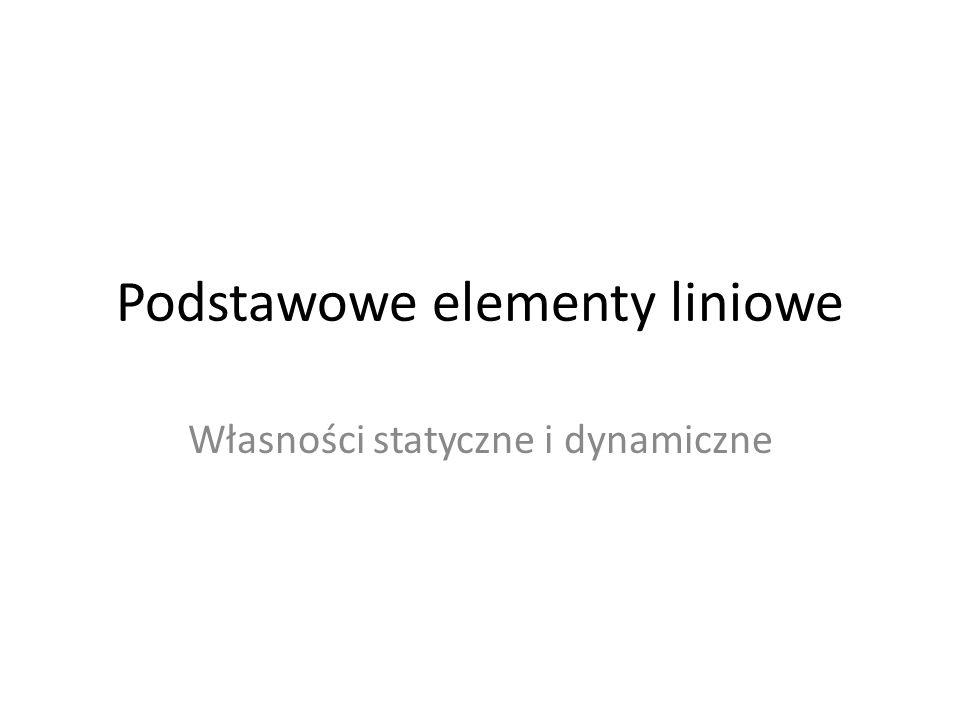 Elementy liniowe klasyfikuje się najczęściej ze względu na ich własności dynamiczne.