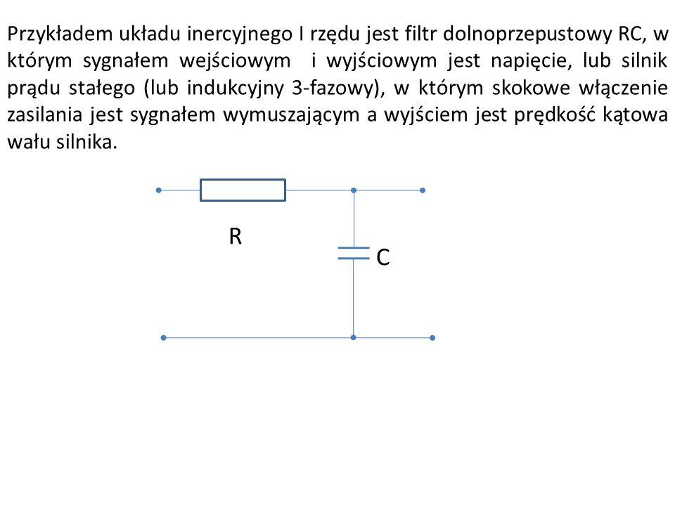 Przykładem układu inercyjnego I rzędu jest filtr dolnoprzepustowy RC, w którym sygnałem wejściowym i wyjściowym jest napięcie, lub silnik prądu stałeg