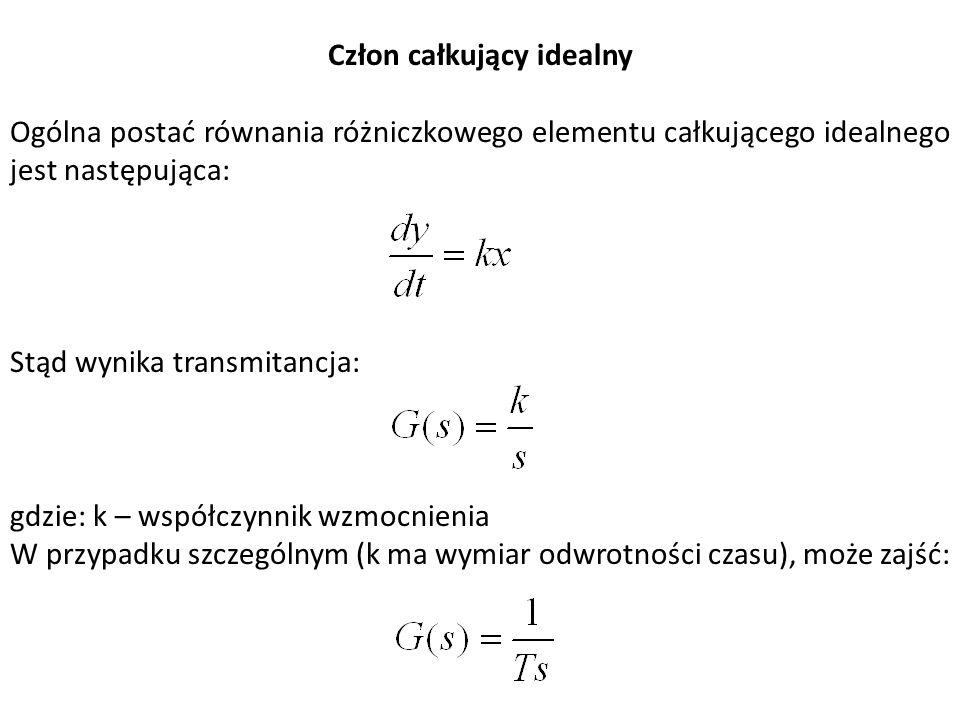Człon całkujący idealny Ogólna postać równania różniczkowego elementu całkującego idealnego jest następująca: Stąd wynika transmitancja: gdzie: k – ws