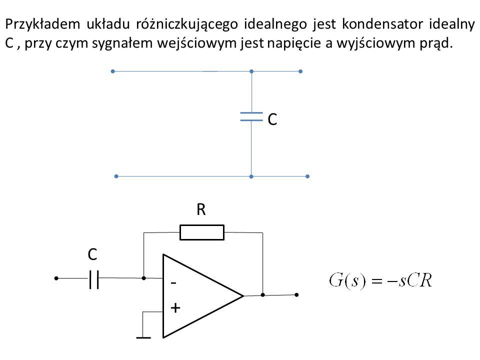 Przykładem układu różniczkującego idealnego jest kondensator idealny C, przy czym sygnałem wejściowym jest napięcie a wyjściowym prąd. C -+-+ R C